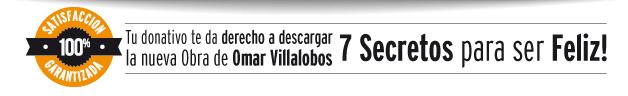 Tu donativo te da derecho a descargar la nueva Obra de Omar Villalobos - 7 secretos para ser feliz
